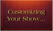 Customizing Your Show by Tony Daniels